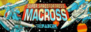 Playing: Super Spacefortress Macross / Chou Jikuu Yousai Macross